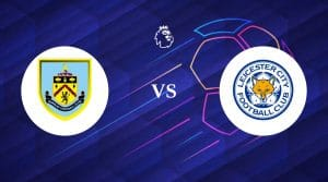 Burnley vs Leicester City Betting Tips & Predictions