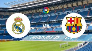 Real Madrid vs Barcelona Betting Tips & Prediction