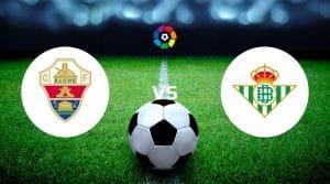 Elche vs Real Betis Betting Tips & Predictions