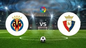Villarreal vs Osasuna Betting Tips & Prediction