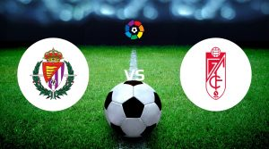 Real Valladolid vs Granada Betting Tips & Prediction