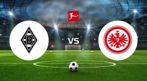 Borussia Mönchengladbach vs Eintracht Frankfurt Betting Tips & Prediction