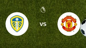 Leeds United vs Manchester United Prediction & Betting Tips