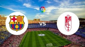 Barcelona vs Granada Prediction, Live Stream & Betting Tips