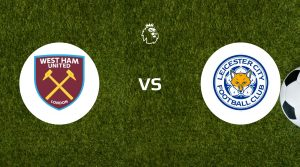 West Ham United vs Leicester City Betting Tips & Prediction