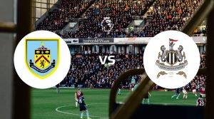 Burnley vs Newcastle United Betting Tips & Prediction