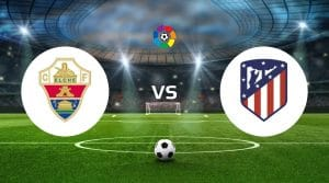 Elche vs Atlético Madrid Prediction, Live Stream & Betting Tips